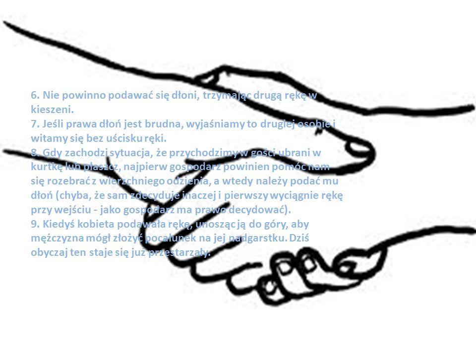 6. Nie powinno podawać się dłoni, trzymając drugą rękę w kieszeni.