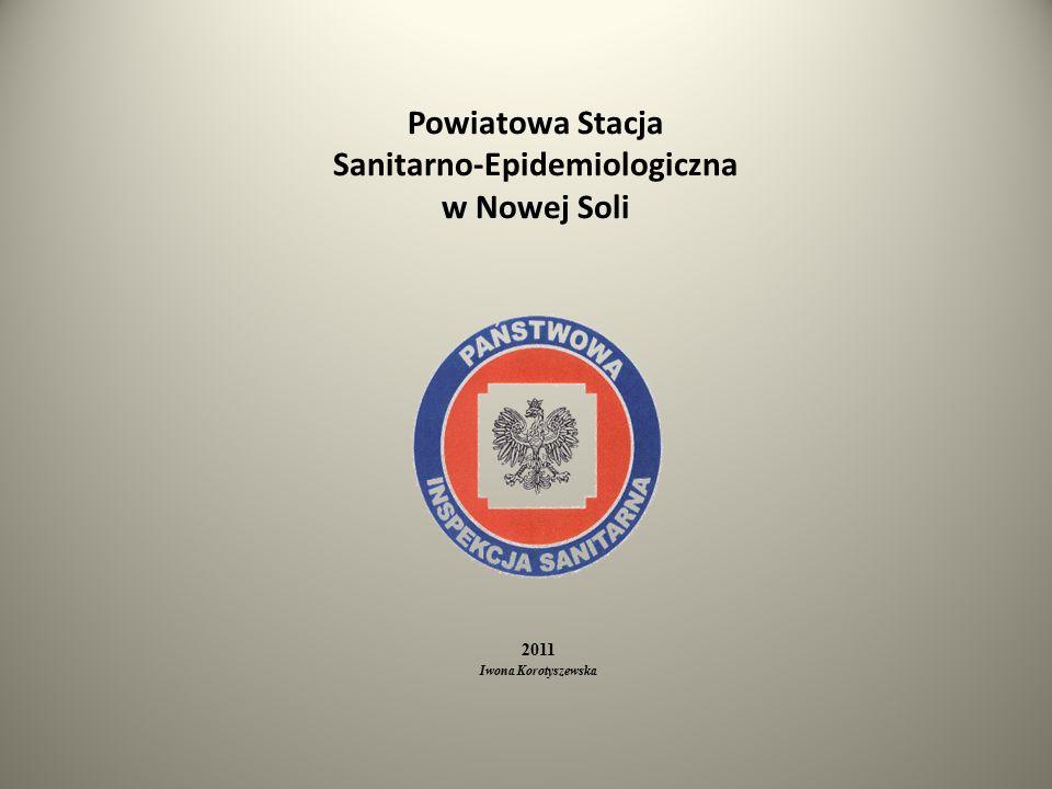 Powiatowa Stacja Sanitarno-Epidemiologiczna w Nowej Soli 2011 Iwona Korotyszewska