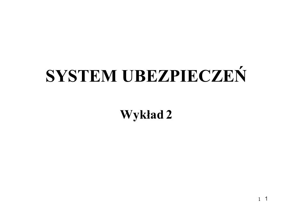 1 1 SYSTEM UBEZPIECZEŃ Wykład 2