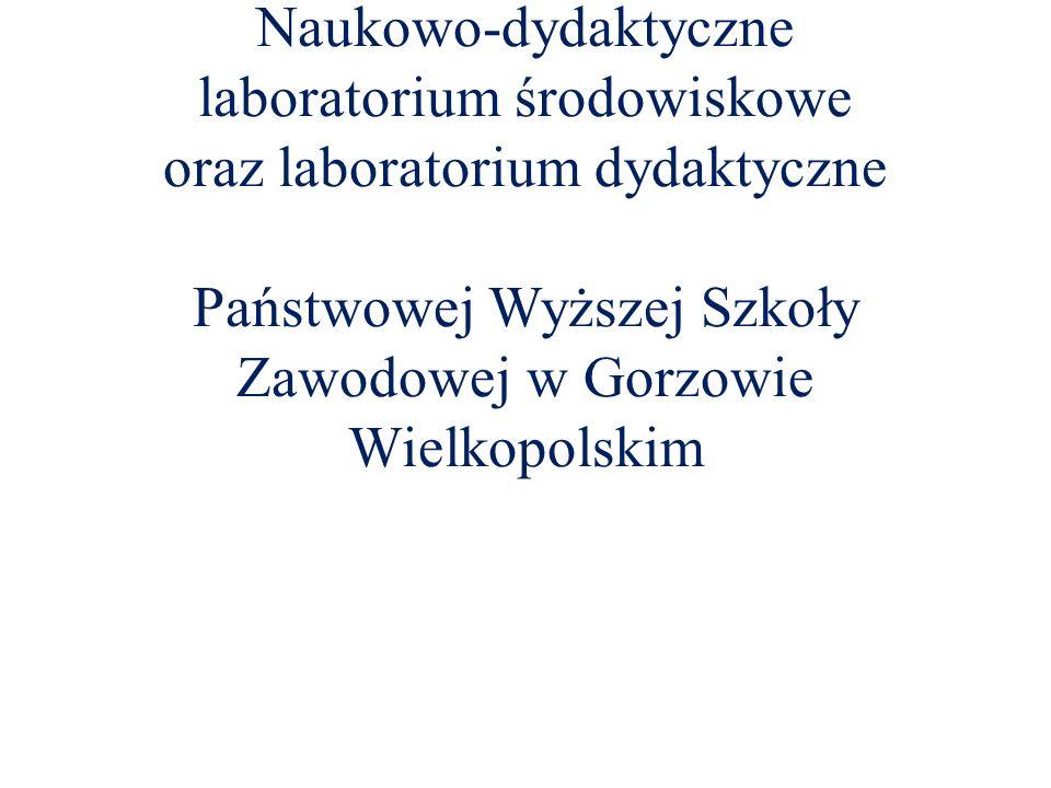Naukowo-dydaktyczne laboratorium środowiskowe oraz laboratorium dydaktyczne Państwowej Wyższej Szkoły Zawodowej w Gorzowie Wielkopolskim