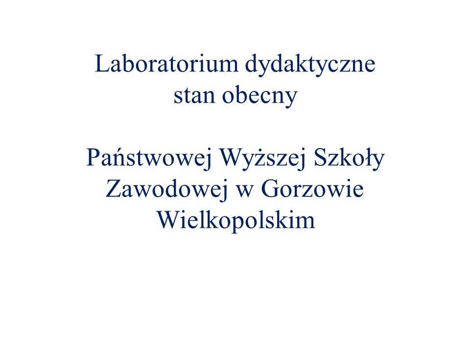 Laboratorium dydaktyczne stan obecny Państwowej Wyższej Szkoły Zawodowej w Gorzowie Wielkopolskim