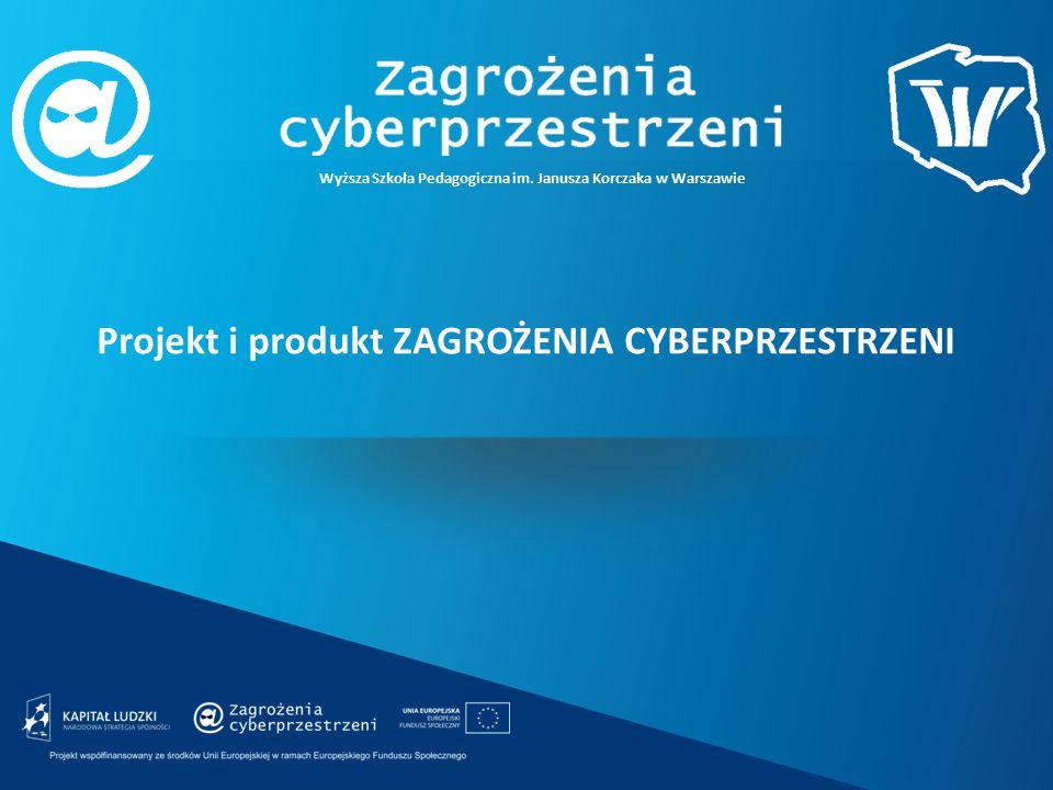 Wyższa Szkoła Pedagogiczna im. Janusza Korczaka w Warszawie Projekt i produkt ZAGROŻENIA CYBERPRZESTRZENI