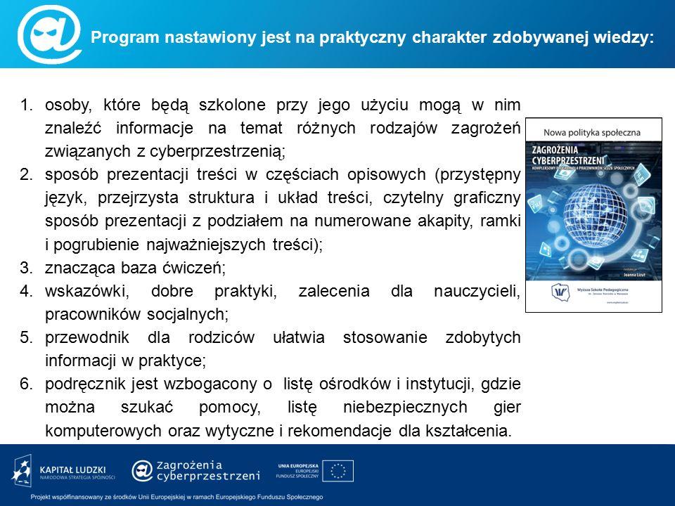 Program nastawiony jest na praktyczny charakter zdobywanej wiedzy: 1.osoby, które będą szkolone przy jego użyciu mogą w nim znaleźć informacje na tema