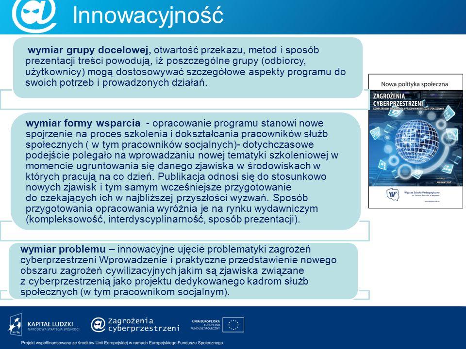 Innowacyjność wymiar grupy docelowej, otwartość przekazu, metod i sposób prezentacji treści powodują, iż poszczególne grupy (odbiorcy, użytkownicy) mo