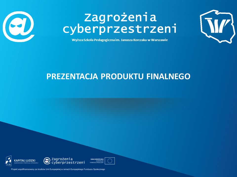 Wyższa Szkoła Pedagogiczna im. Janusza Korczaka w Warszawie PREZENTACJA PRODUKTU FINALNEGO