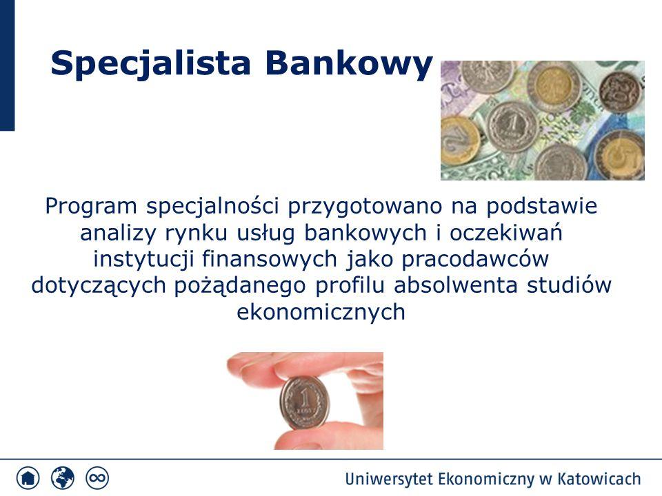 Specjalista Bankowy Program specjalności przygotowano na podstawie analizy rynku usług bankowych i oczekiwań instytucji finansowych jako pracodawców d