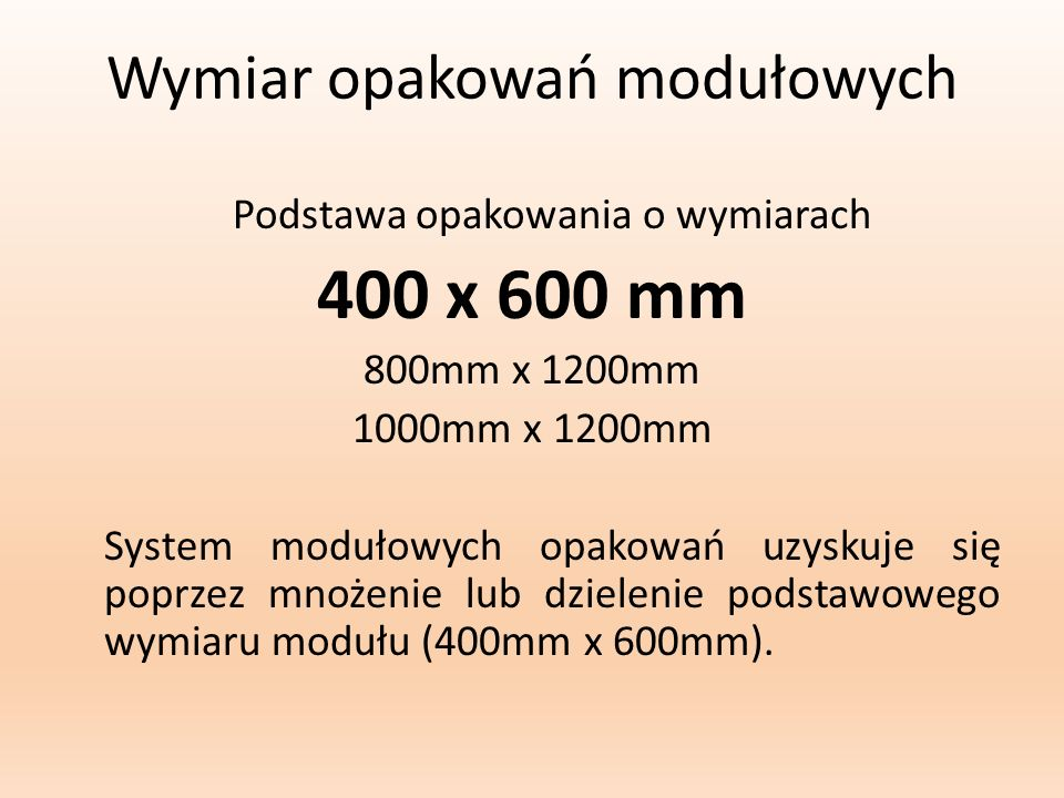 Wymiar opakowań modułowych Podstawa opakowania o wymiarach 400 x 600 mm 800mm x 1200mm 1000mm x 1200mm System modułowych opakowań uzyskuje się poprzez