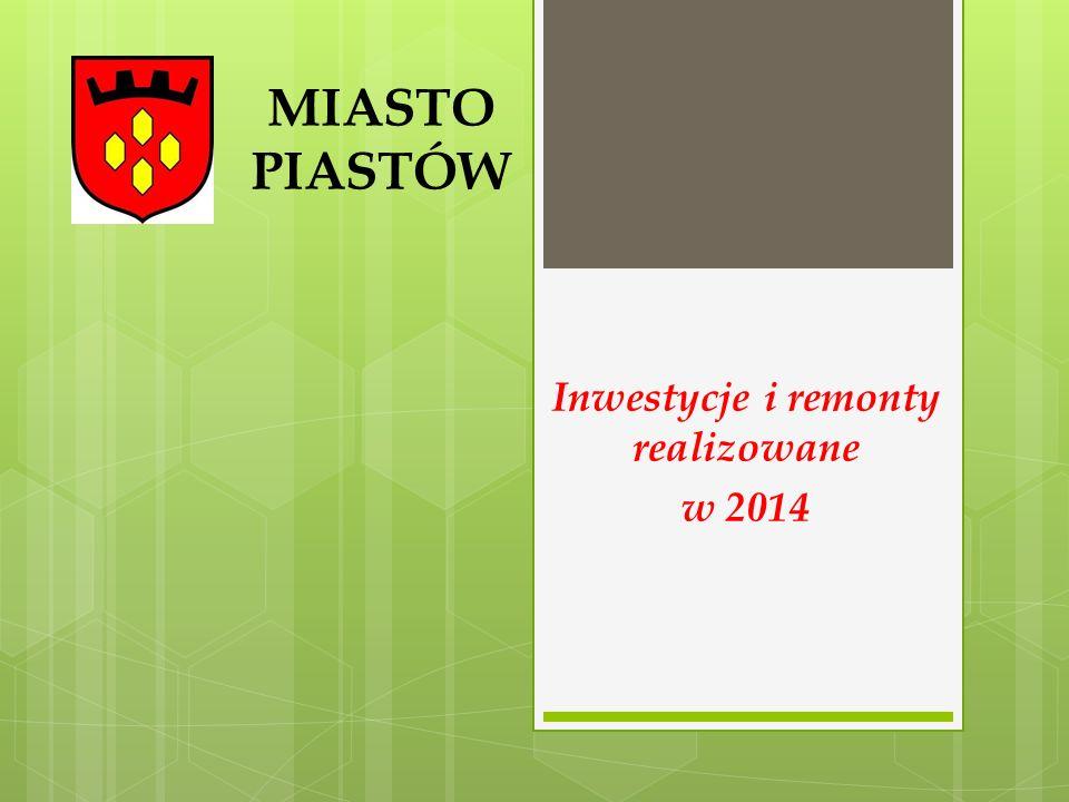 Inwestycje i remonty realizowane w 2014 MIASTO PIASTÓW