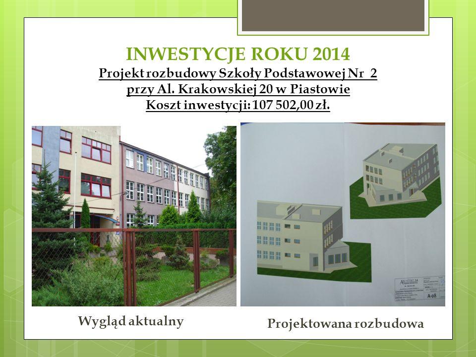 INWESTYCJE ROKU 2014 Projekt rozbudowy Szkoły Podstawowej Nr 2 przy Al. Krakowskiej 20 w Piastowie Koszt inwestycji: 107 502,00 zł. Wygląd aktualny Pr