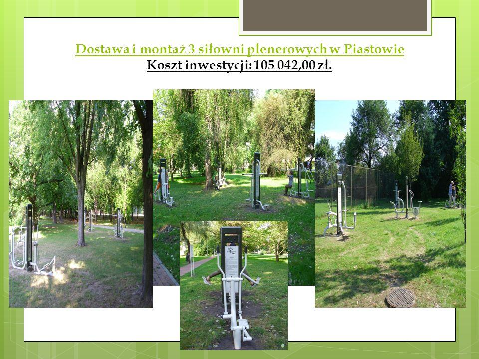 Dostawa i montaż 3 siłowni plenerowych w Piastowie Koszt inwestycji: 105 042,00 zł.