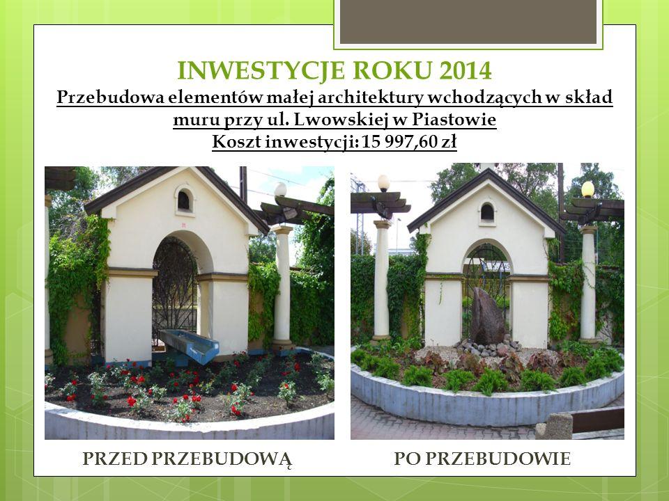 INWESTYCJE ROKU 2014 Przebudowa elementów małej architektury wchodzących w skład muru przy ul. Lwowskiej w Piastowie Koszt inwestycji: 15 997,60 zł PR