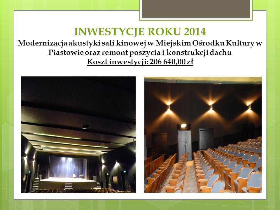 INWESTYCJE ROKU 2014 Modernizacja akustyki sali kinowej w Miejskim Ośrodku Kultury w Piastowie oraz remont poszycia i konstrukcji dachu Koszt inwestycji: 206 640,00 zł