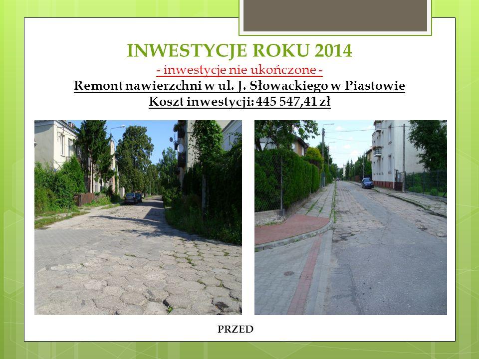 INWESTYCJE ROKU 2014 - inwestycje nie ukończone - Remont nawierzchni w ul. J. Słowackiego w Piastowie Koszt inwestycji: 445 547,41 zł PRZED