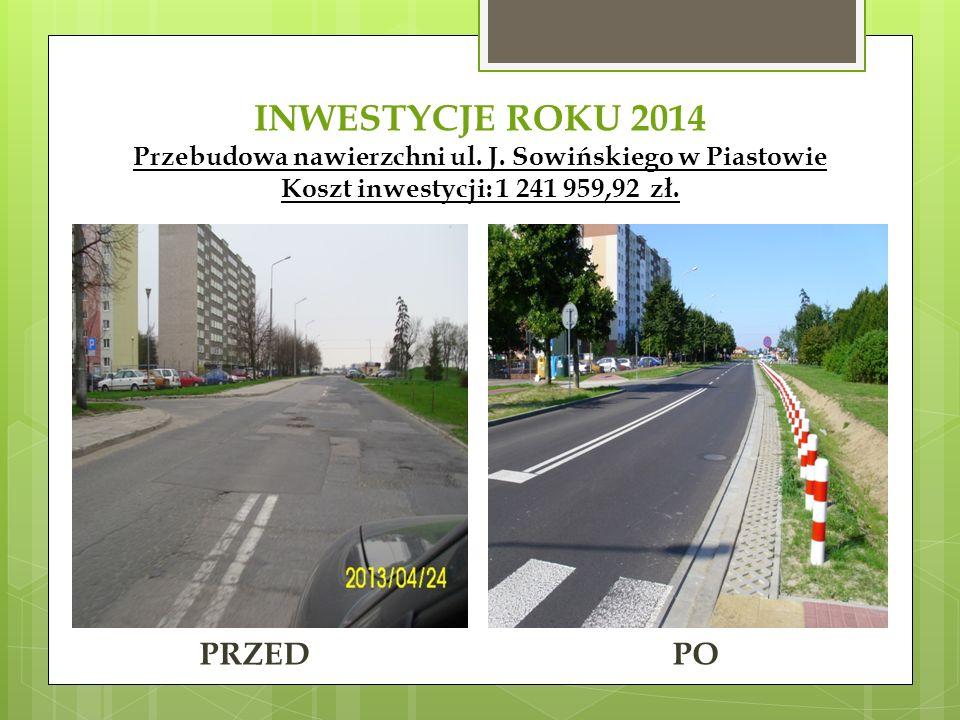 INWESTYCJE ROKU 2014 Przebudowa nawierzchni ul. J. Sowińskiego w Piastowie Koszt inwestycji: 1 241 959,92 zł. PRZEDPO