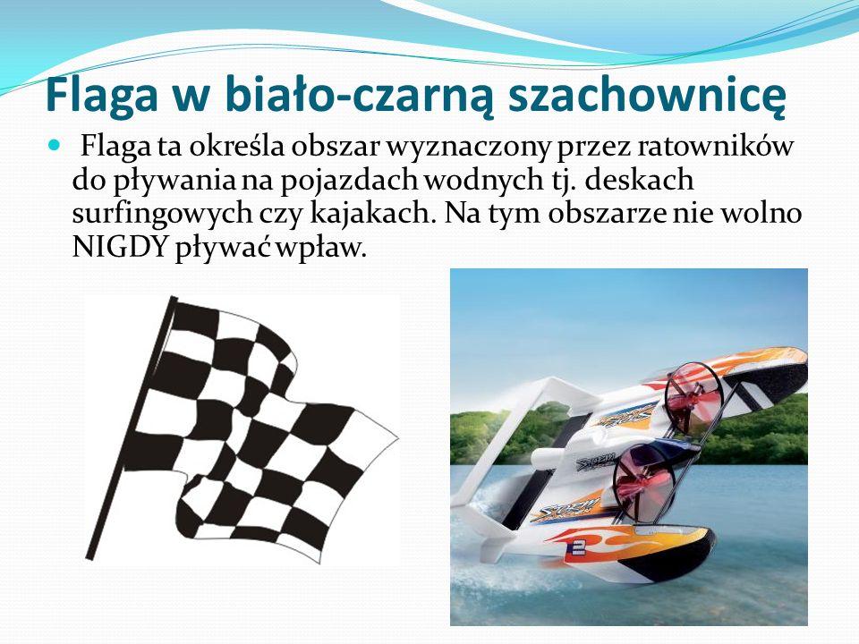 Flaga w biało-czarną szachownicę Flaga ta określa obszar wyznaczony przez ratowników do pływania na pojazdach wodnych tj.