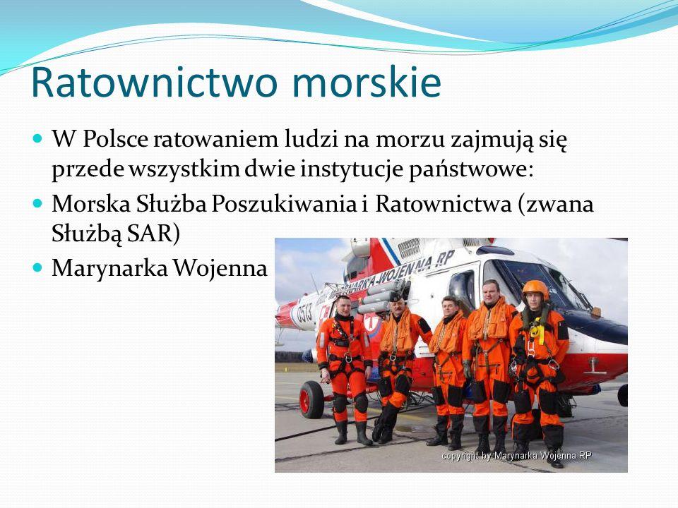 Ratownictwo morskie W Polsce ratowaniem ludzi na morzu zajmują się przede wszystkim dwie instytucje państwowe: Morska Służba Poszukiwania i Ratownictwa (zwana Służbą SAR) Marynarka Wojenna