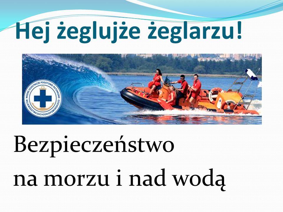 Hej żeglujże żeglarzu! Bezpieczeństwo na morzu i nad wodą