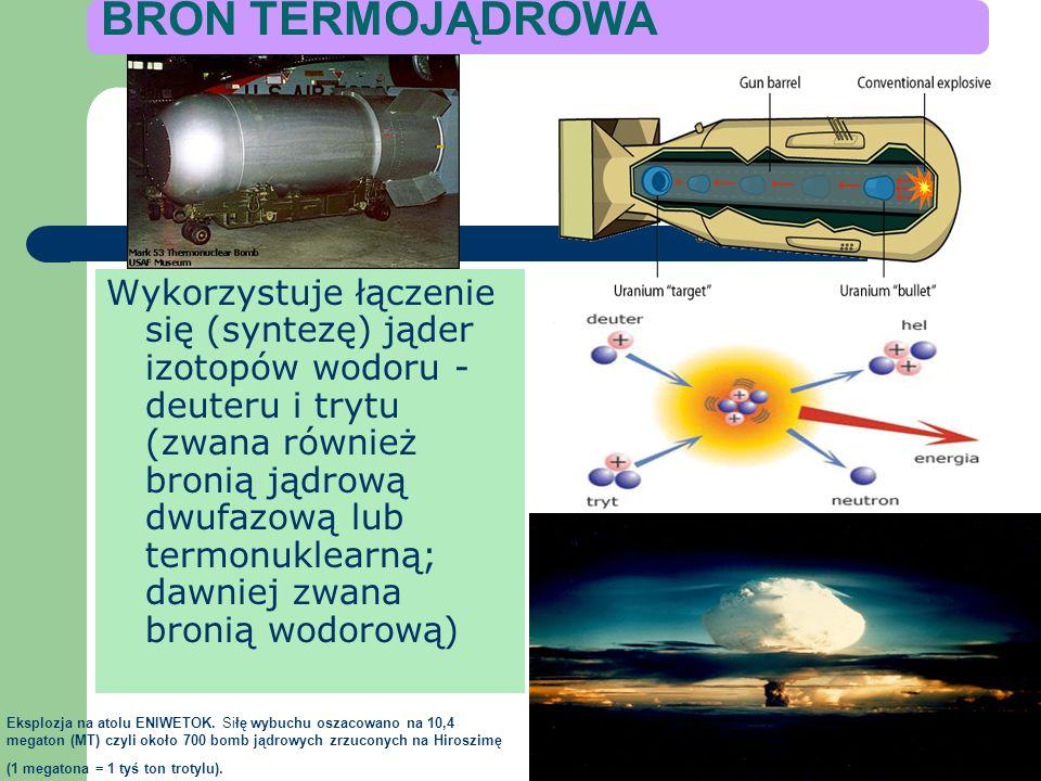 BROŃ ATOMOWA Wykorzystuje energię powstającą podczas reakcji łańcuchowej rozszczepiania jąder atomów izotopów ciężkich pierwiastków, m.in. uranu lub p