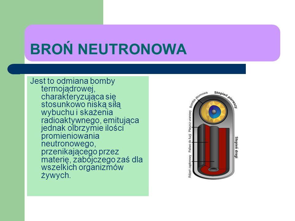 BROŃ TERMOJĄDROWA Wykorzystuje łączenie się (syntezę) jąder izotopów wodoru - deuteru i trytu (zwana również bronią jądrową dwufazową lub termonuklear