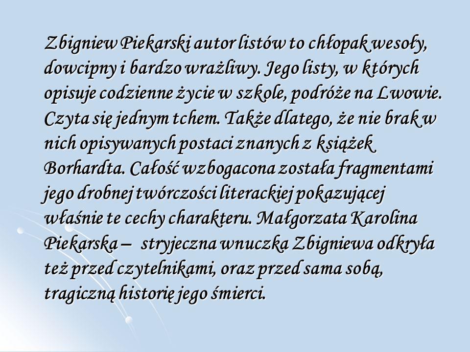 Zbigniew Piekarski autor listów to chłopak wesoły, dowcipny i bardzo wrażliwy.