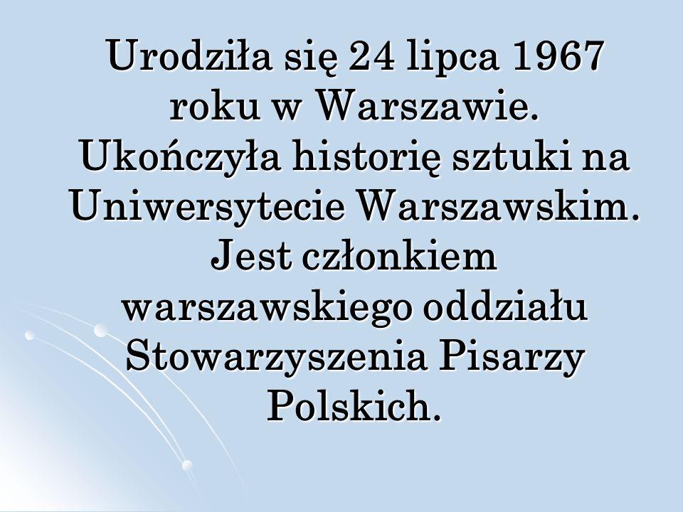 Urodziła się 24 lipca 1967 roku w Warszawie.