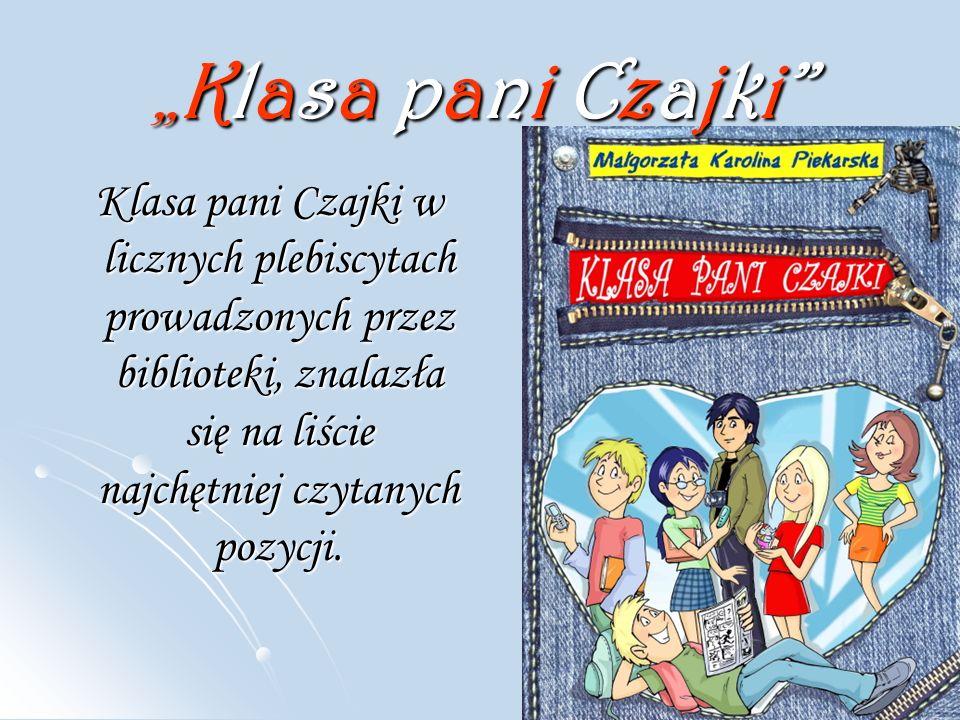 """"""" Klasa pani Czajki Klasa pani Czajki w licznych plebiscytach prowadzonych przez biblioteki, znalazła się na liście najchętniej czytanych pozycji."""
