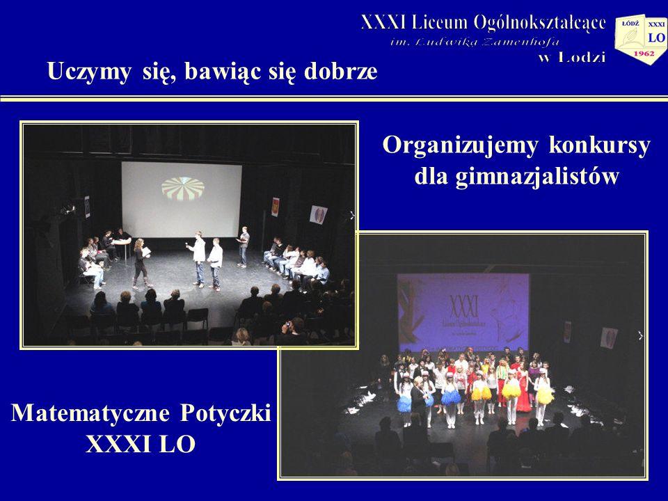 Matematyczne Potyczki XXXI LO Organizujemy konkursy dla gimnazjalistów Uczymy się, bawiąc się dobrze