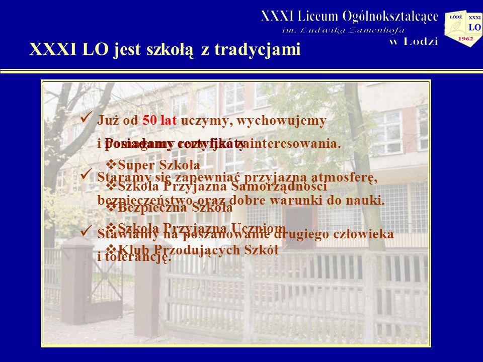 XXXI LO jest szkołą z tradycjami Już od 50 lat uczymy, wychowujemy i pomagamy rozwijać zainteresowania.