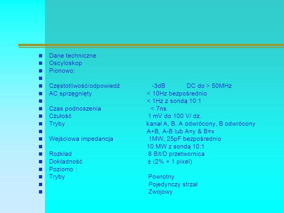 Dane techniczne Oscyloskop Pionowo: Częstotliwość/odpowiedź -3dB DC do > 50MHz AC sprzęgnięty < 10Hz bezpośrednio < 1Hz z sondą 10:1 Czas podnoszenia < 7ns Czułość 1 mV do 100 V/ dz.