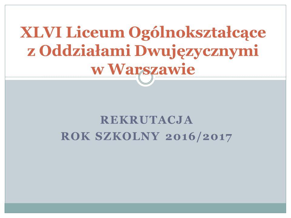 REKRUTACJA ROK SZKOLNY 2016/2017 XLVI Liceum Ogólnokształcące z Oddziałami Dwujęzycznymi w Warszawie