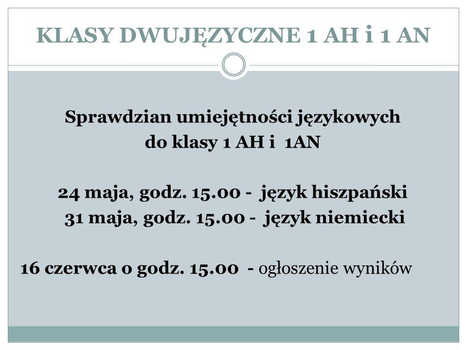 KLASY DWUJĘZYCZNE 1 AH i 1 AN Sprawdzian umiejętności językowych do klasy 1 AH i 1AN 24 maja, godz.