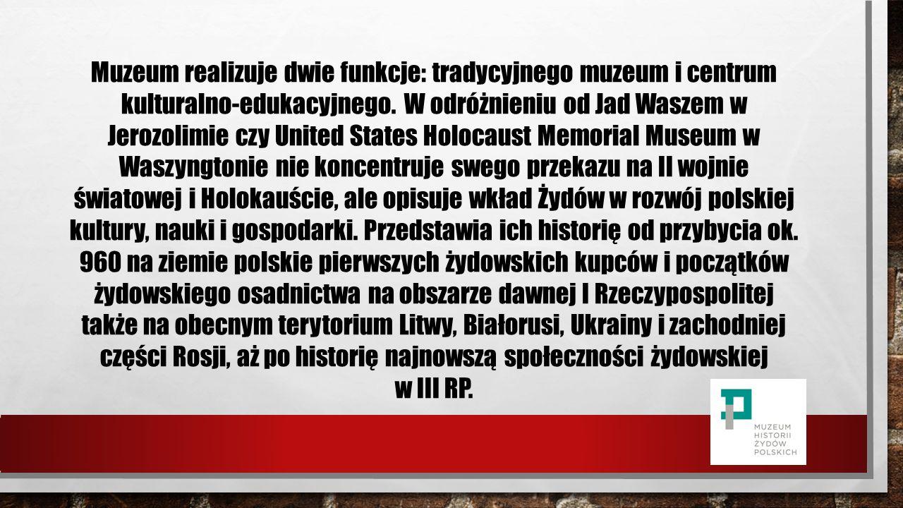 MUZEUM HISTORII ŻYDÓW POLSKICH W WARSZAWIE Muzeum Historii Żydów Polskich znajdujące się w Śródmieściu Warszawy, na Muranowie dokumentuje wielowiekową historię Żydów w Polsce.