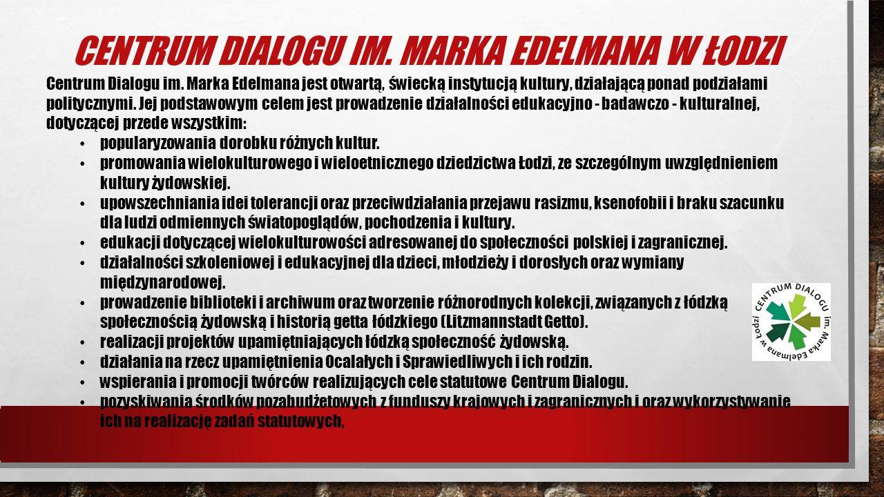 CENTRUM DIALOGU IM.MARKA EDELMANA W ŁODZI Centrum Dialogu im.