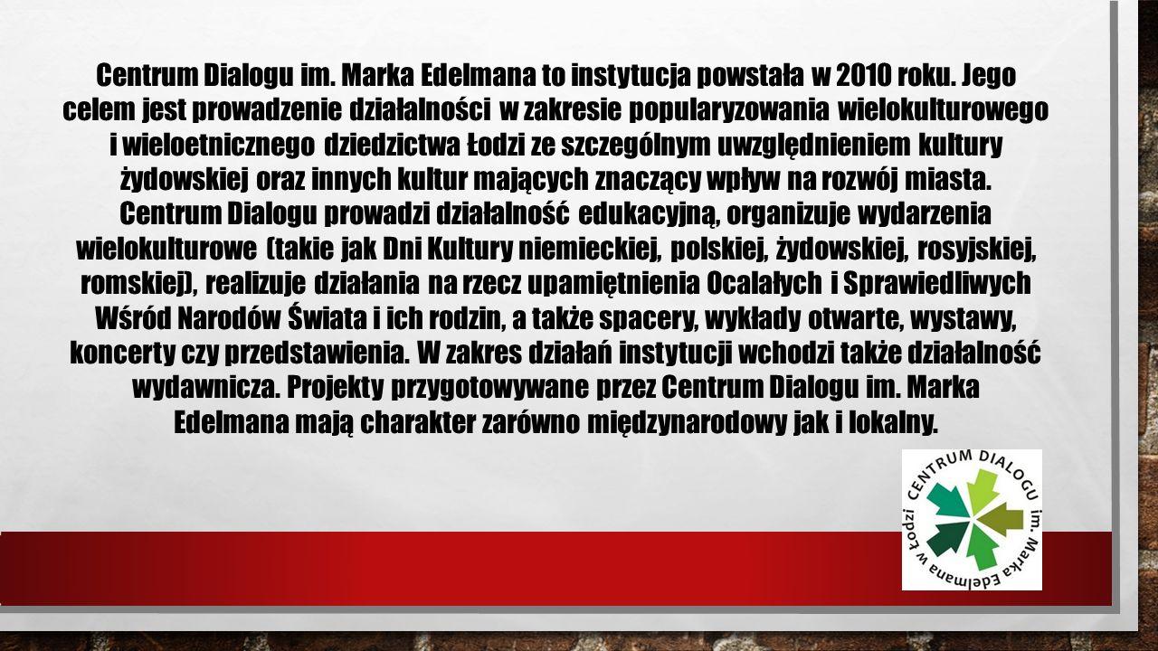 CENTRUM DIALOGU IM. MARKA EDELMANA W ŁODZI Centrum Dialogu im.