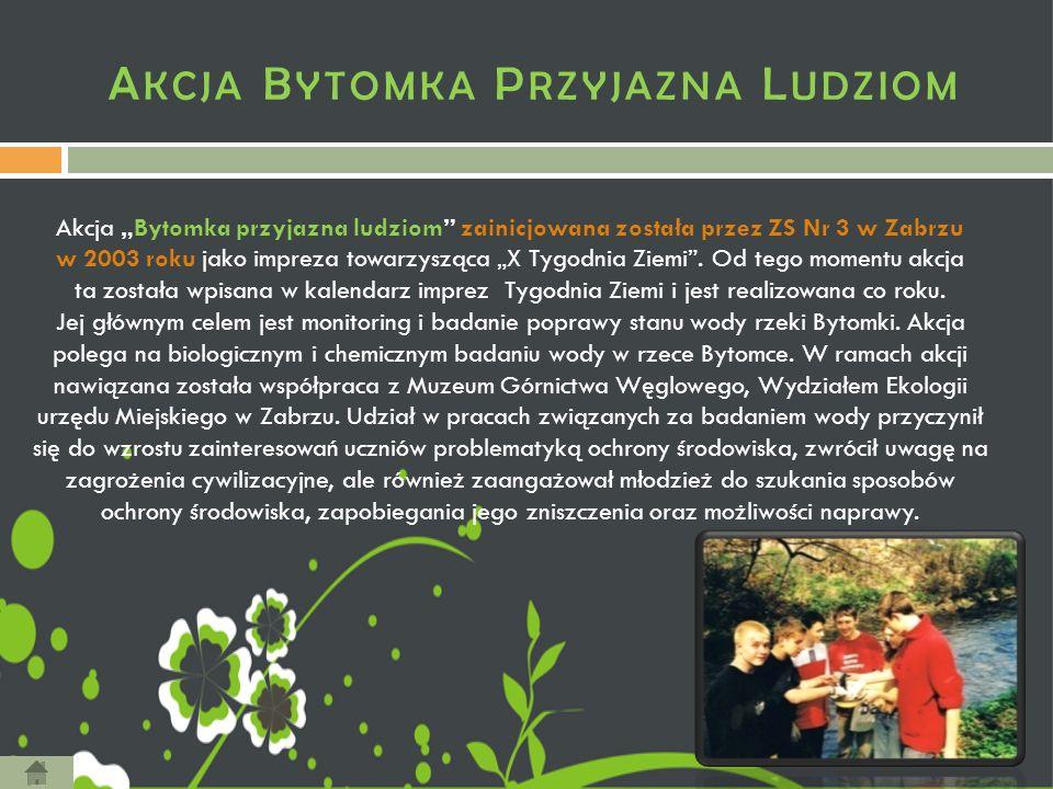 """A KCJA B YTOMKA P RZYJAZNA L UDZIOM Akcja """"Bytomka przyjazna ludziom zainicjowana została przez ZS Nr 3 w Zabrzu w 2003 roku jako impreza towarzysząca """"X Tygodnia Ziemi ."""