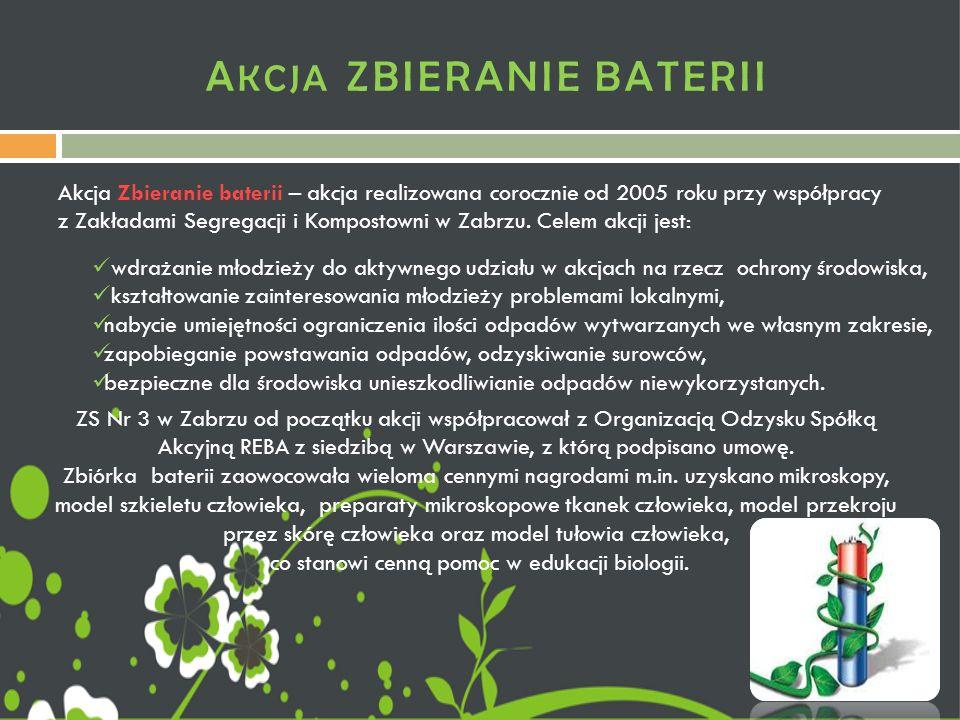A KCJA ZBIERANIE BATERII Akcja Zbieranie baterii – akcja realizowana corocznie od 2005 roku przy współpracy z Zakładami Segregacji i Kompostowni w Zabrzu.