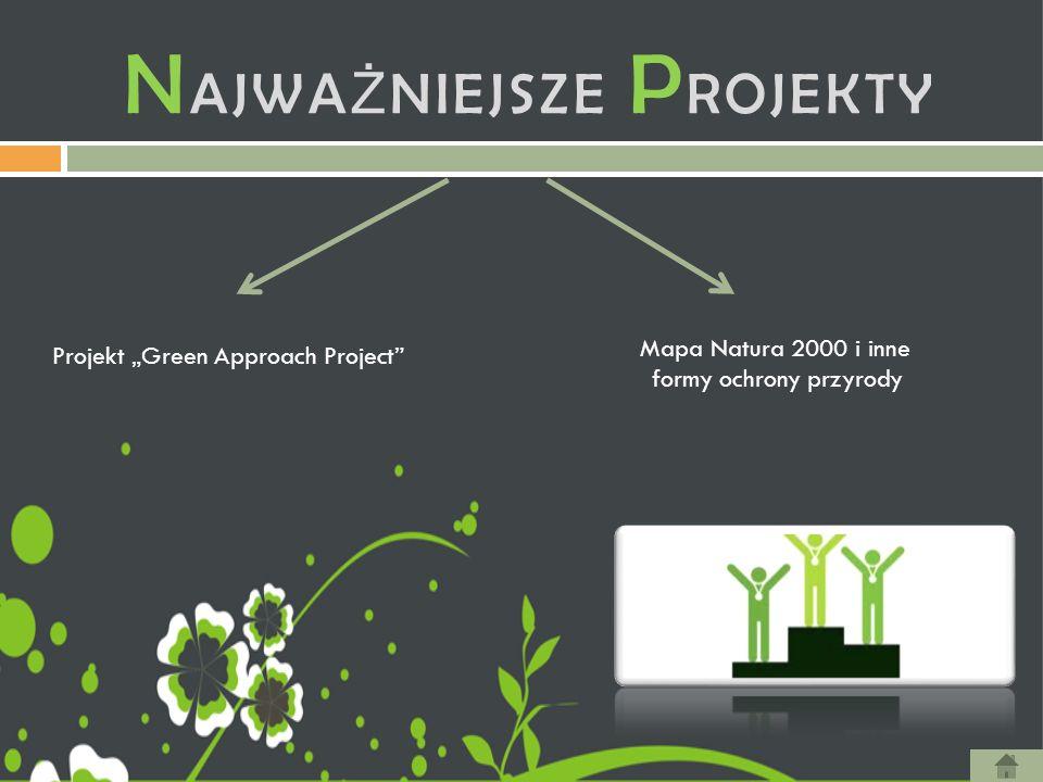 """N AJWA Ż NIEJSZE P ROJEKTY Projekt """"Green Approach Project"""" Mapa Natura 2000 i inne formy ochrony przyrody"""