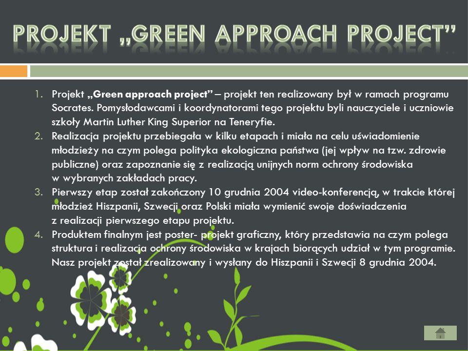 """1.Projekt """"Green approach project"""" – projekt ten realizowany był w ramach programu Socrates. Pomysłodawcami i koordynatorami tego projektu byli nauczy"""