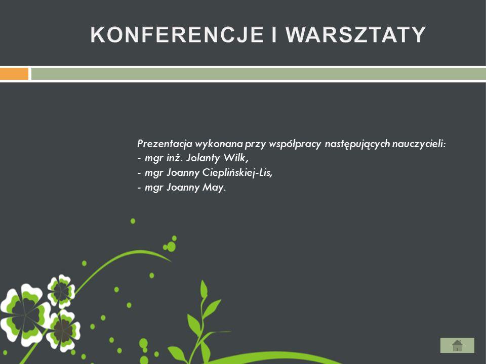 Prezentacja wykonana przy współpracy następujących nauczycieli: - mgr inż. Jolanty Wilk, - mgr Joanny Cieplińskiej-Lis, - mgr Joanny May.
