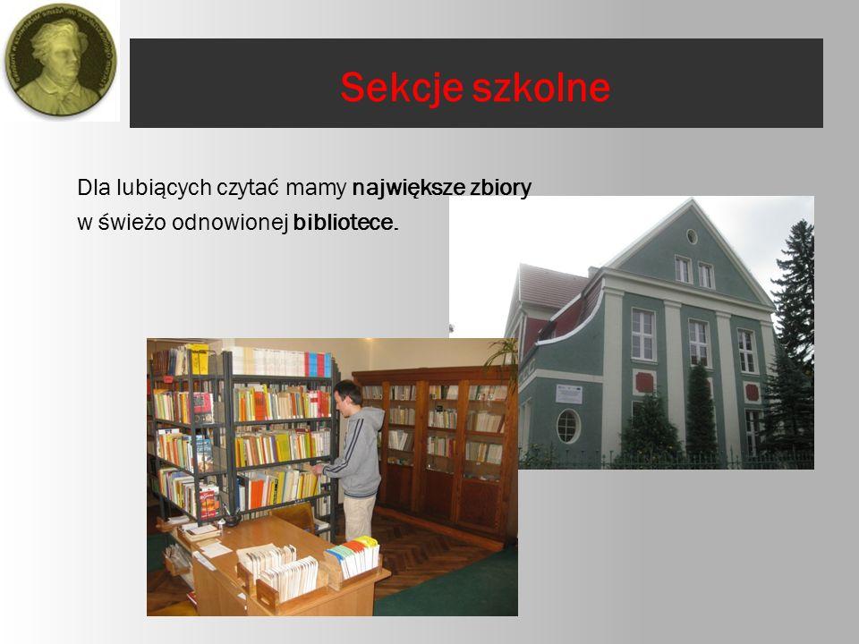 Dla lubiących czytać mamy największe zbiory w świeżo odnowionej bibliotece. Sekcje szkolne