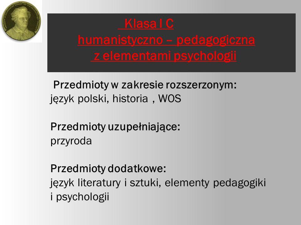 Klasa ID biologiczno- chemiczna Przedmioty w zakresie rozszerzonym: biologia, chemia, matematyka Przedmiot uzupełniający: historia i społeczeństwo, Przedmiot dodatkowy: praktyczna matematyka
