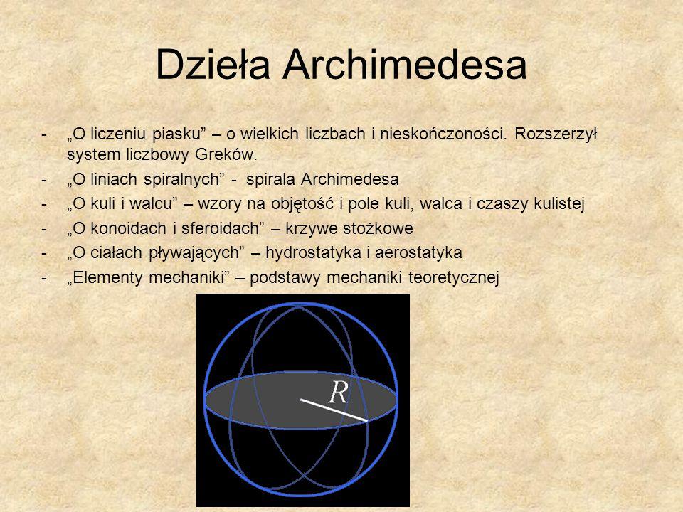 """Dzieła Archimedesa -""""O liczeniu piasku"""" – o wielkich liczbach i nieskończoności. Rozszerzył system liczbowy Greków. -""""O liniach spiralnych"""" - spirala"""