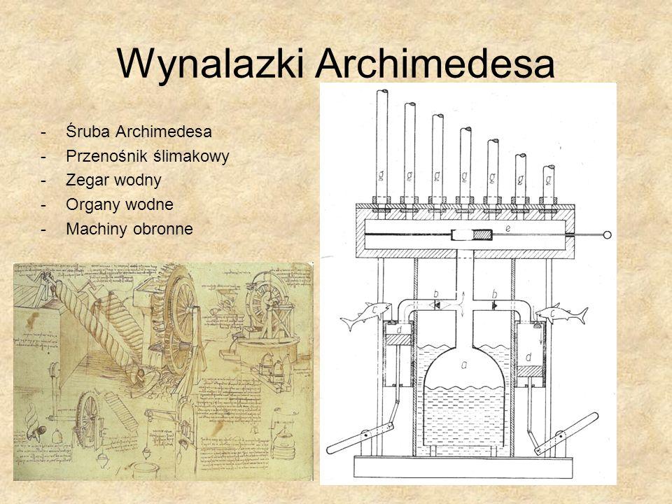 Wynalazki Archimedesa -Śruba Archimedesa -Przenośnik ślimakowy -Zegar wodny -Organy wodne -Machiny obronne