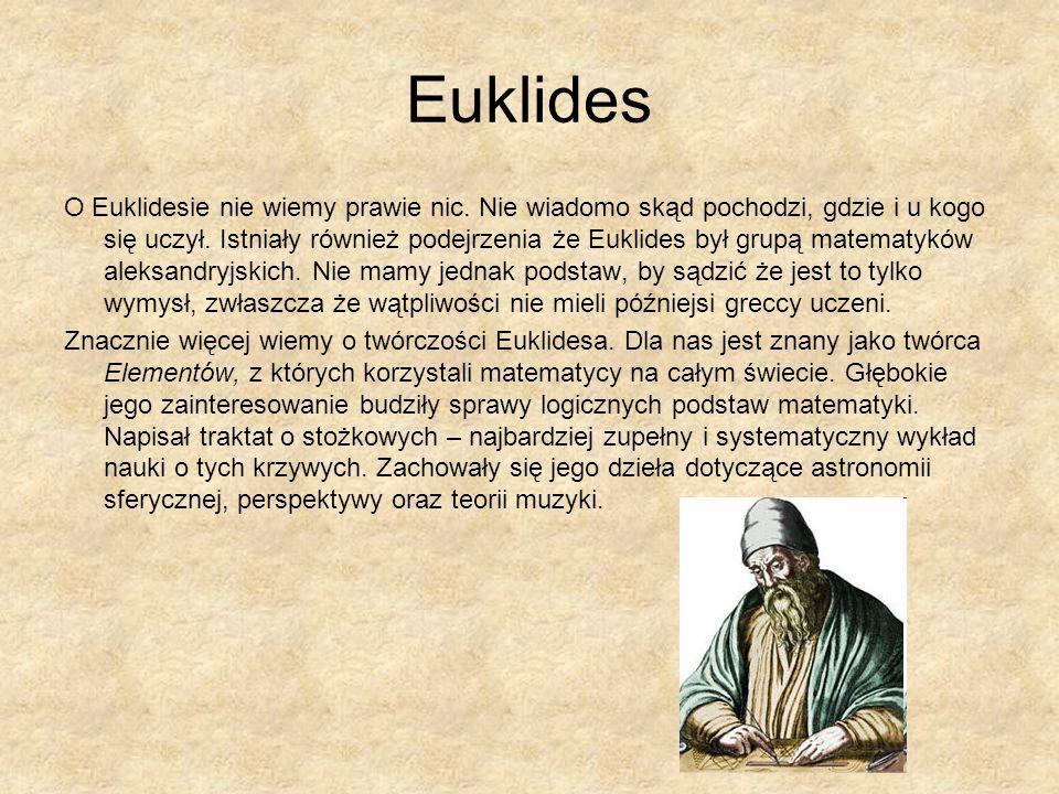 Euklides O Euklidesie nie wiemy prawie nic. Nie wiadomo skąd pochodzi, gdzie i u kogo się uczył. Istniały również podejrzenia że Euklides był grupą ma