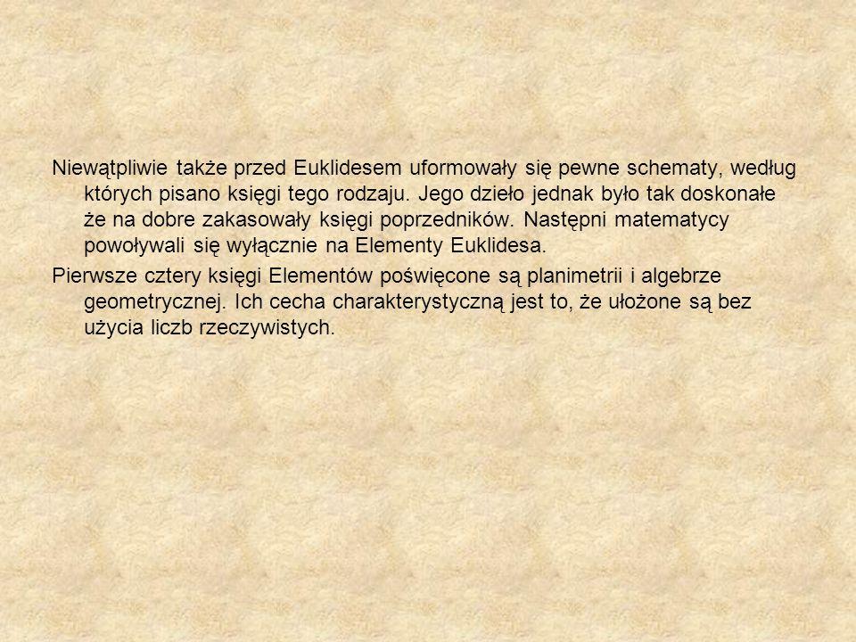 Niewątpliwie także przed Euklidesem uformowały się pewne schematy, według których pisano księgi tego rodzaju. Jego dzieło jednak było tak doskonałe że