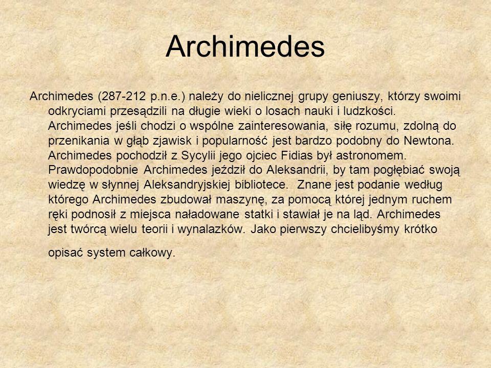 Archimedes Archimedes (287-212 p.n.e.) należy do nielicznej grupy geniuszy, którzy swoimi odkryciami przesądzili na długie wieki o losach nauki i ludz