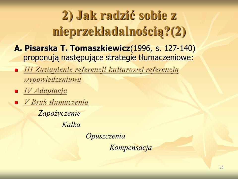 15 2) Jak radzić sobie z nieprzekładalnością?(2) A. Pisarska T. Tomaszkiewicz(1996, s. 127-140) proponują następujące strategie tłumaczeniowe: III Zas
