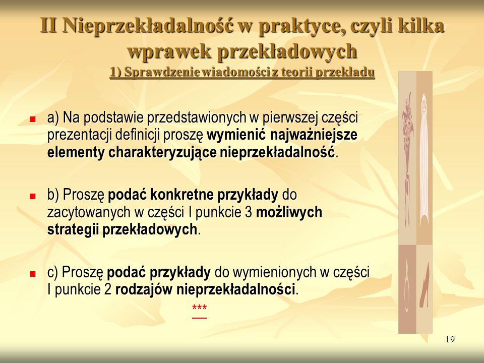 19 II Nieprzekładalność w praktyce, czyli kilka wprawek przekładowych 1) Sprawdzenie wiadomości z teorii przekładu a) Na podstawie przedstawionych w p