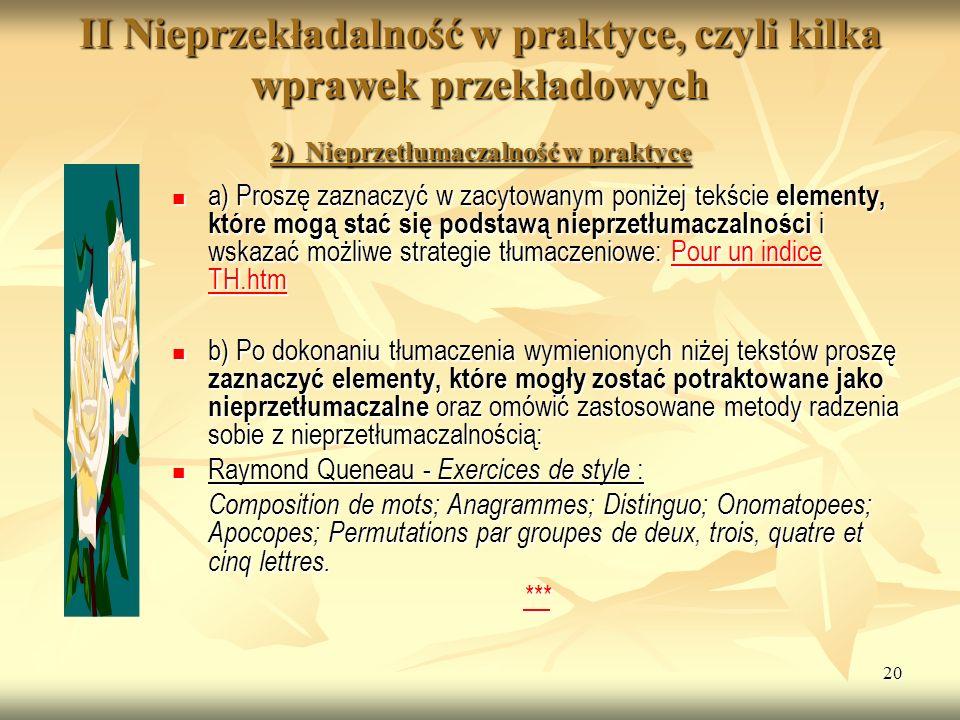 20 II Nieprzekładalność w praktyce, czyli kilka wprawek przekładowych 2) Nieprzetłumaczalność w praktyce a) Proszę zaznaczyć w zacytowanym poniżej tek