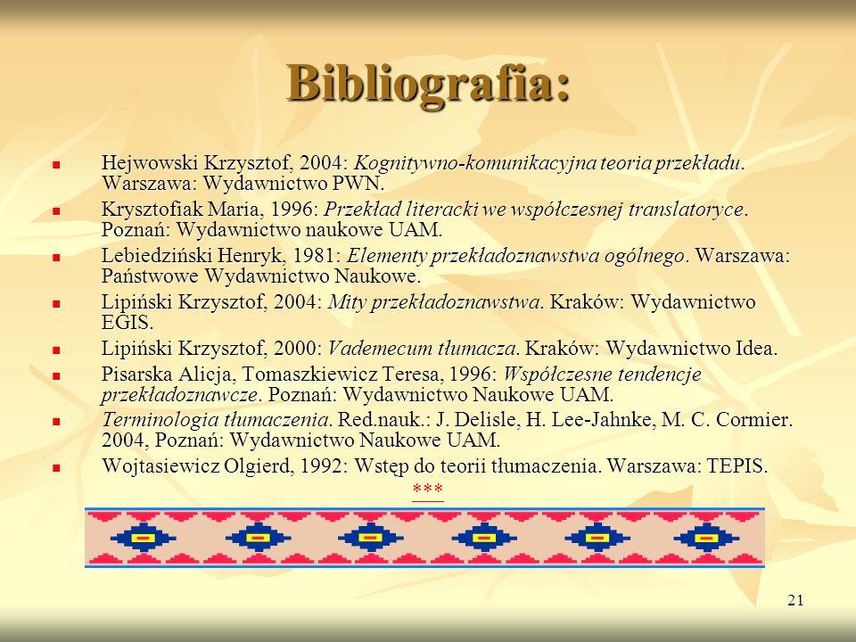 21 Bibliografia: Hejwowski Krzysztof, 2004: Kognitywno-komunikacyjna teoria przekładu. Warszawa: Wydawnictwo PWN. Hejwowski Krzysztof, 2004: Kognitywn